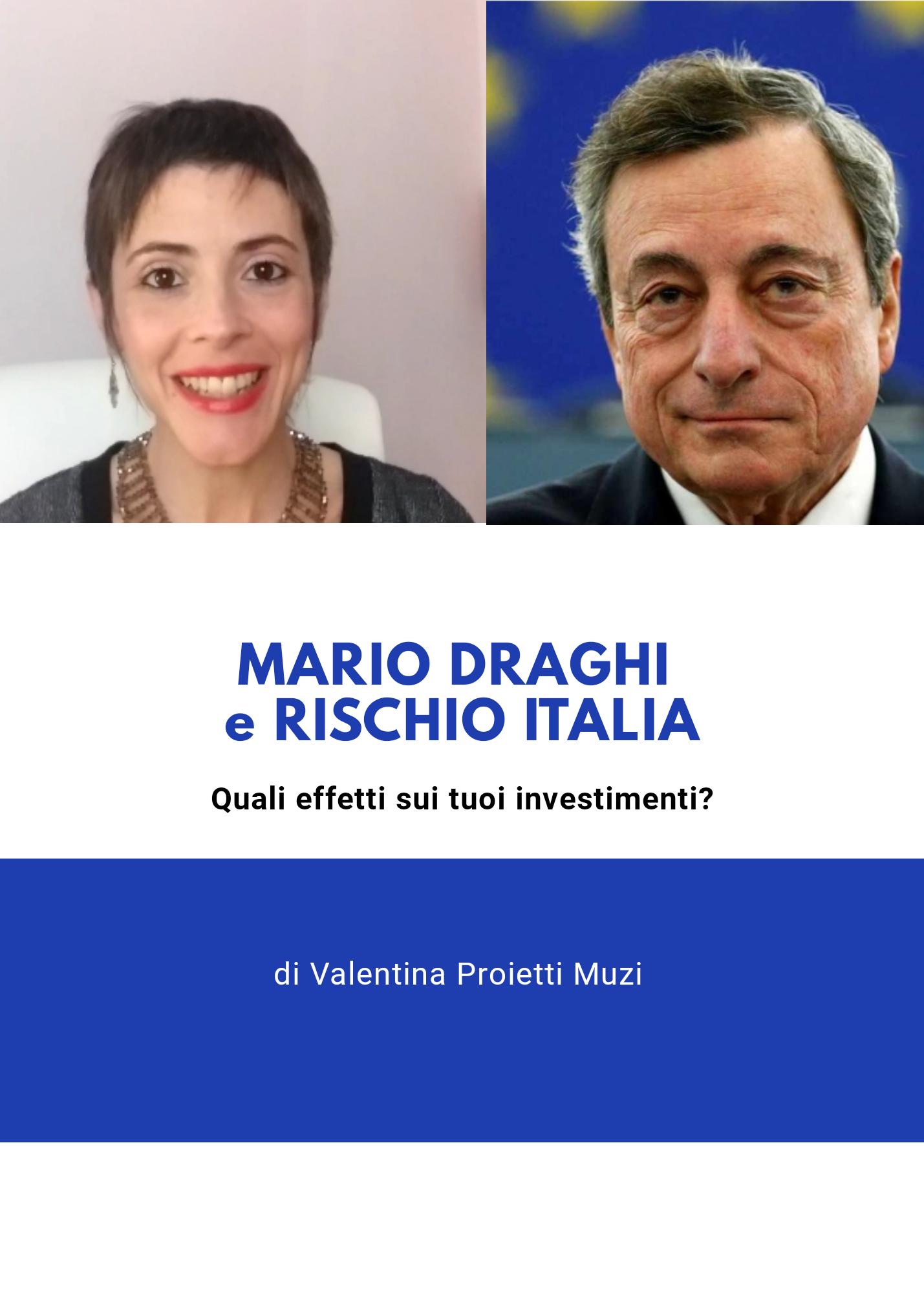 Mario Draghi e rischio Italia. Quali effetti sui tuoi investimenti?